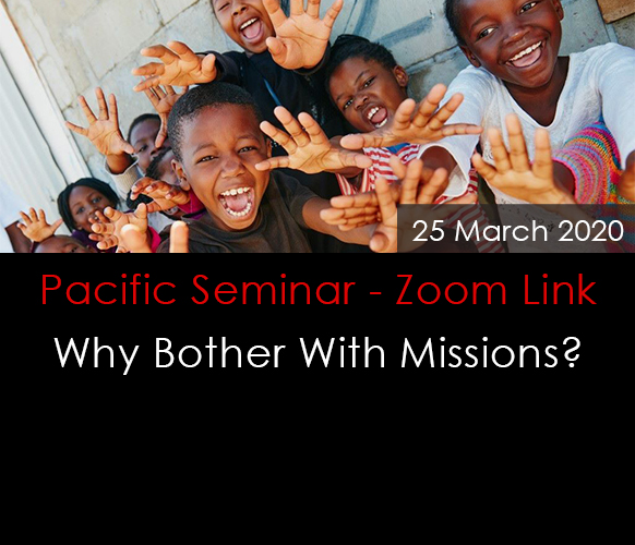 Pacific Seminar – Why Bother With Missions