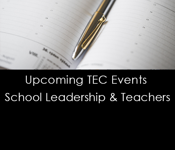 Upcoming TEC Events – School Leadership & Teachers