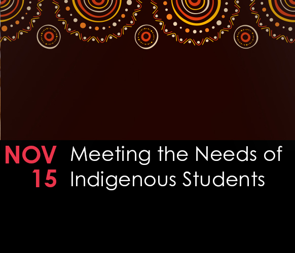 Meeting the Needs of Indigenous Students
